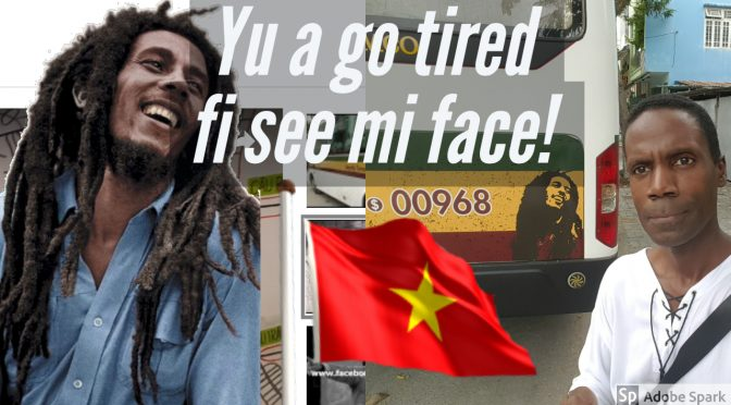 Tuff Gong in Vietnam! (Yu a go tired fi see mi face!)