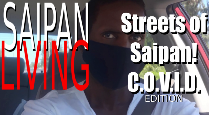 The Streets of Saipan! (a C.O.V.I.D. Drive Through Saipan Edition)